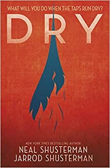 Book of the Week:                                                                       Dry by Neal and Jarrod Shusterman